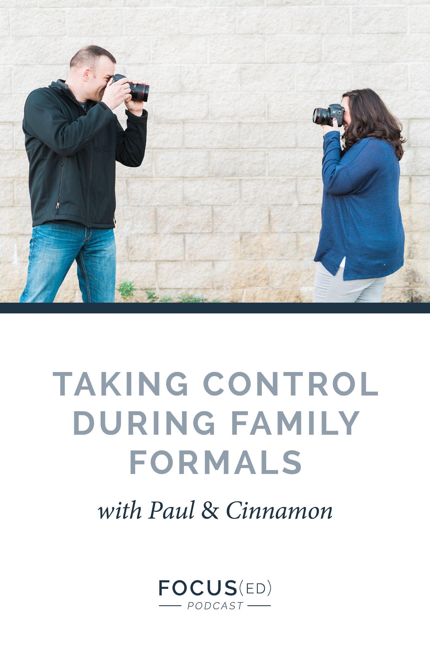 Why you need to take control during family formals.  |  Focus(ed) Podcast 057