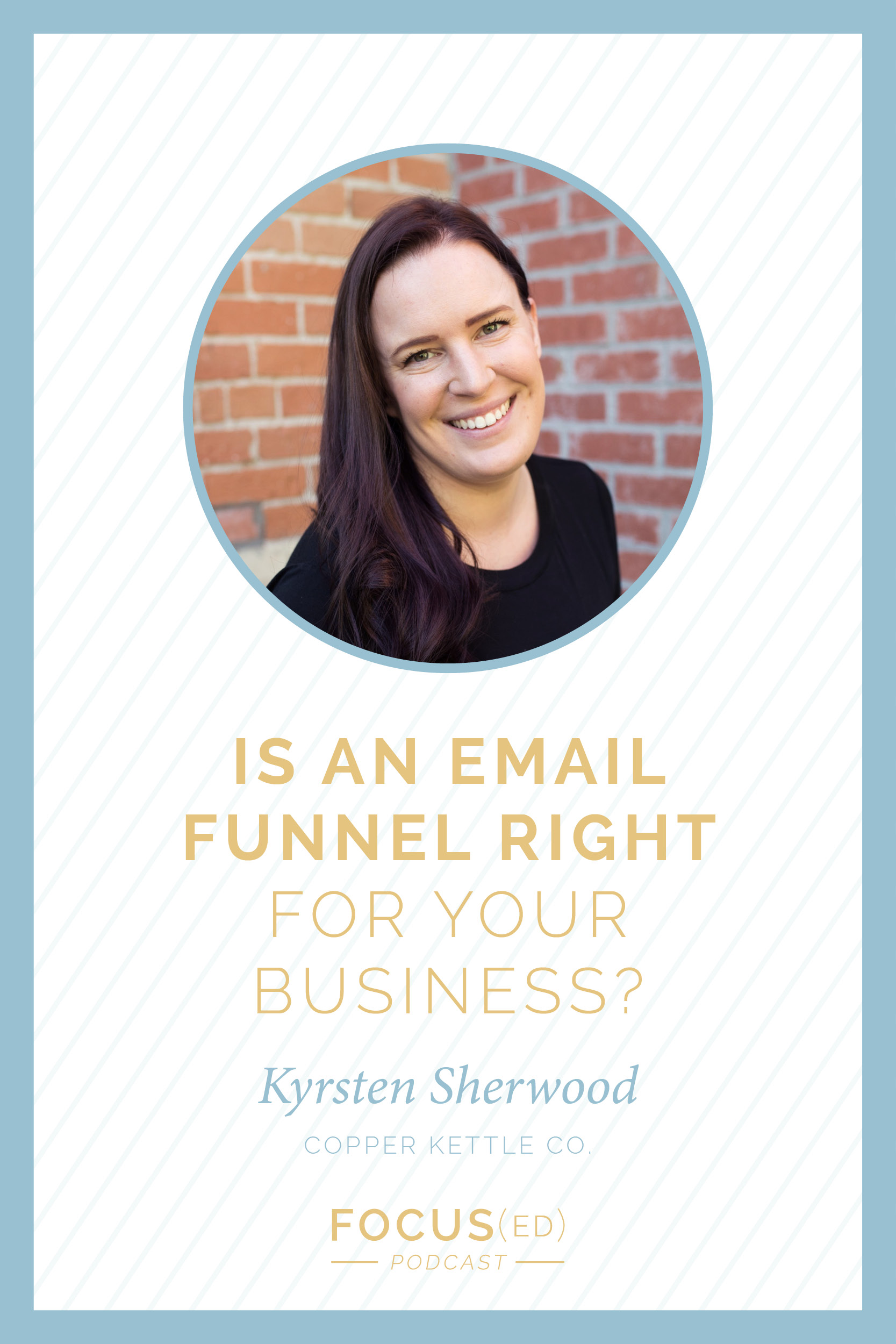 Is an email funnel right for your business? Kyrsten Sherwood from Copper Kettle Co. | Focus(ed) Podcast 073