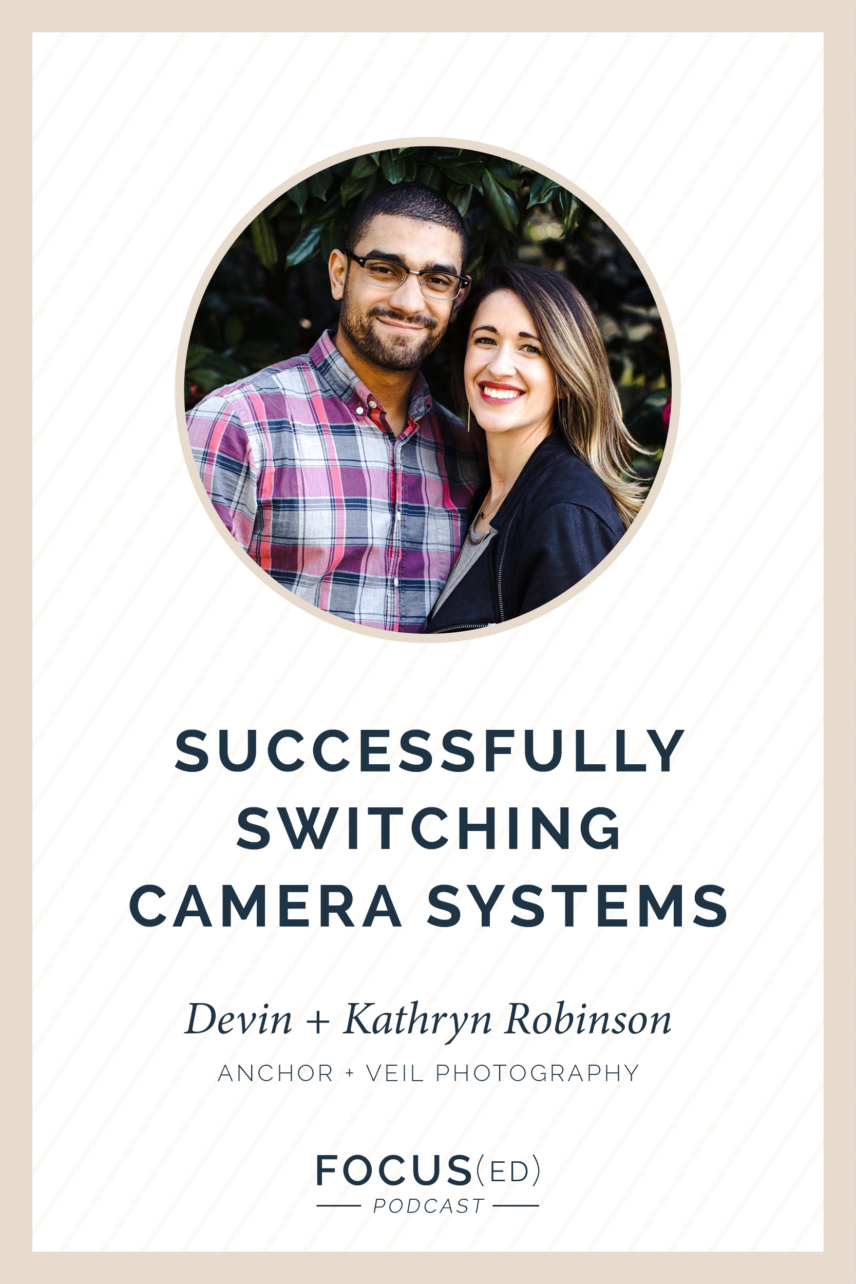 Successfully Switching Camera Systems, Devin & Kathryn Robinson from Anchor & Veil Photography | Focused Podcast
