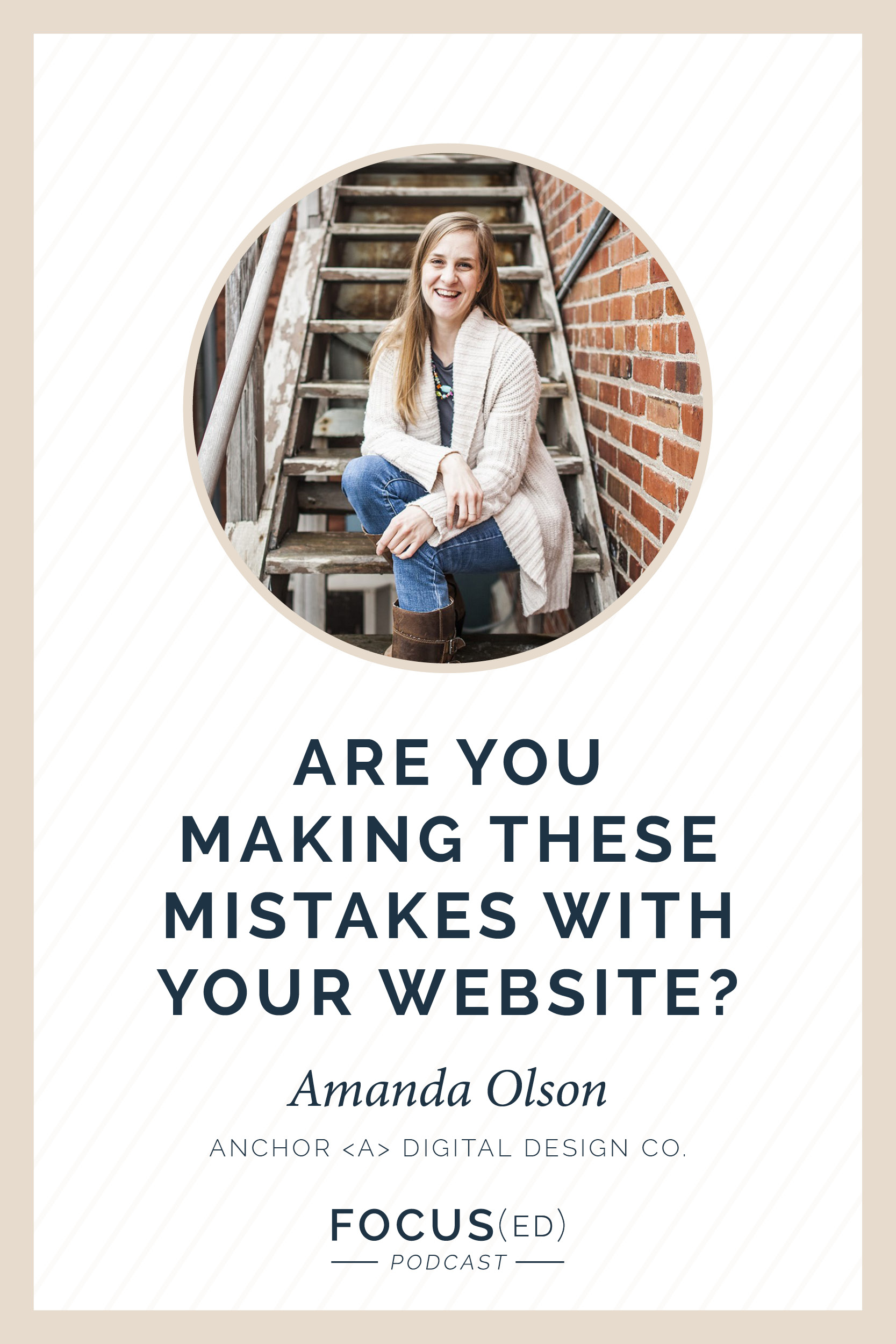 Are you making these mistakes with your website? Amanda Olson, Anchor <A> Designs | Focus(ed) Podcast