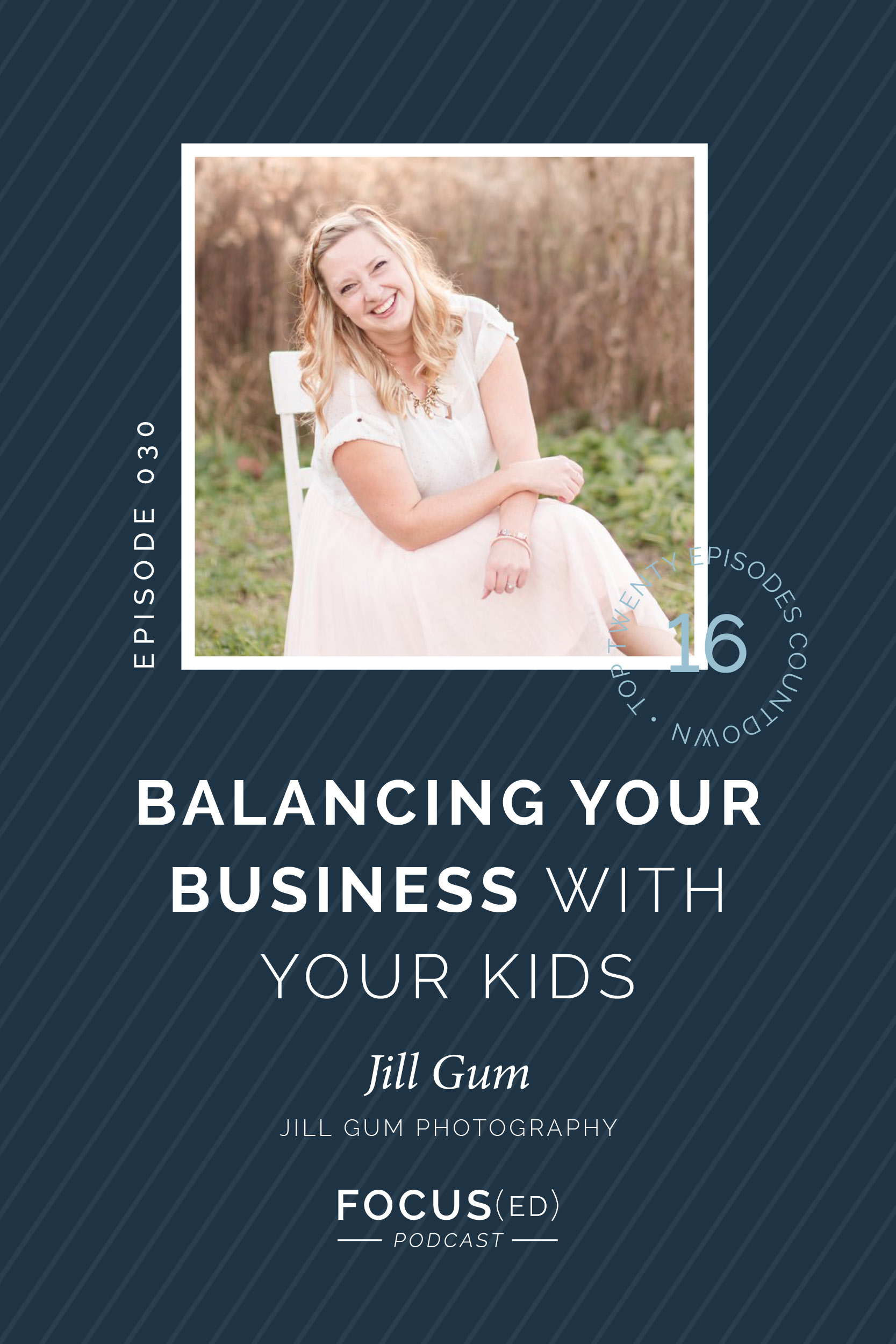 Top 20: #16 Balancing your business with also having small children with Jill Gum  |  Focus(ed) Podcast