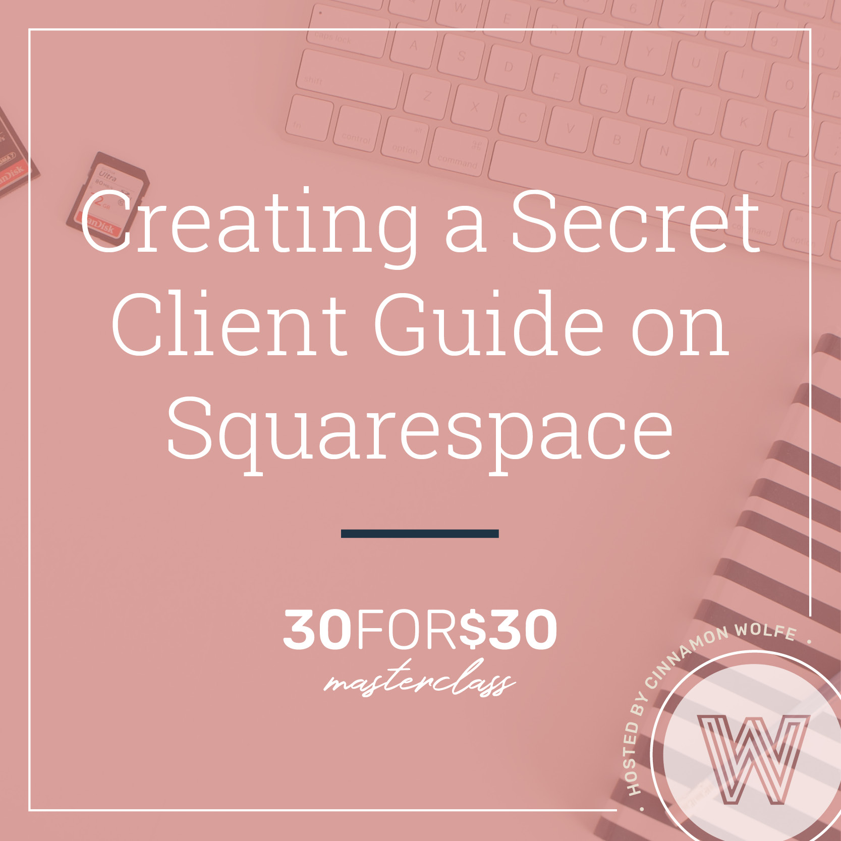 Creating a Secret Client Guide on Squarespace 30 for $30 Masterclasses by Cinnamon Wolfe2.jpg