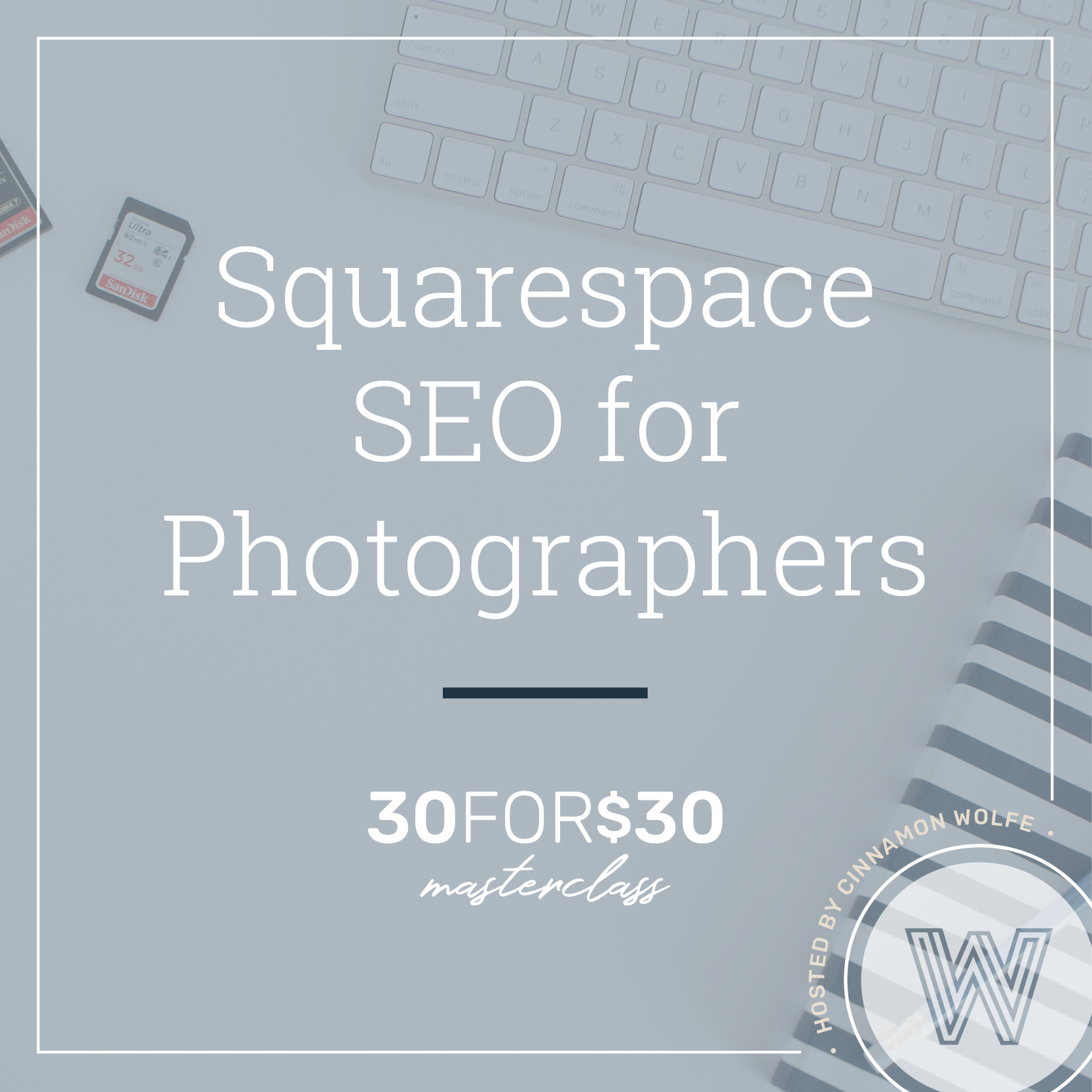 Squarespace SEO for Photographers 30 for $30 Masterclasses by Cinnamon Wolfe