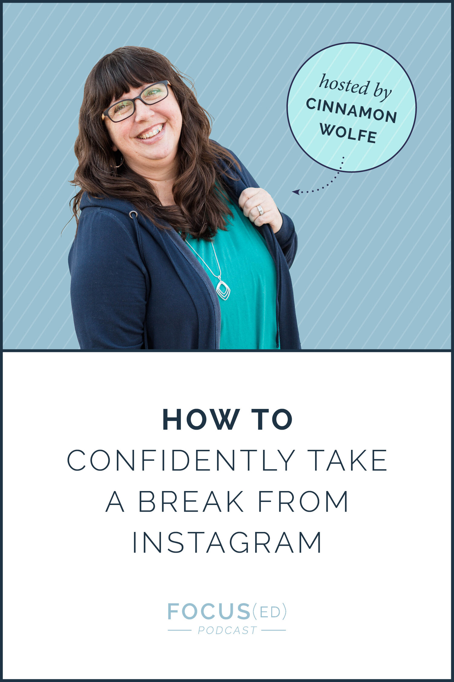 Focused Podcast with Cinnamon Wolfe: How to confidently take a break from Instagram