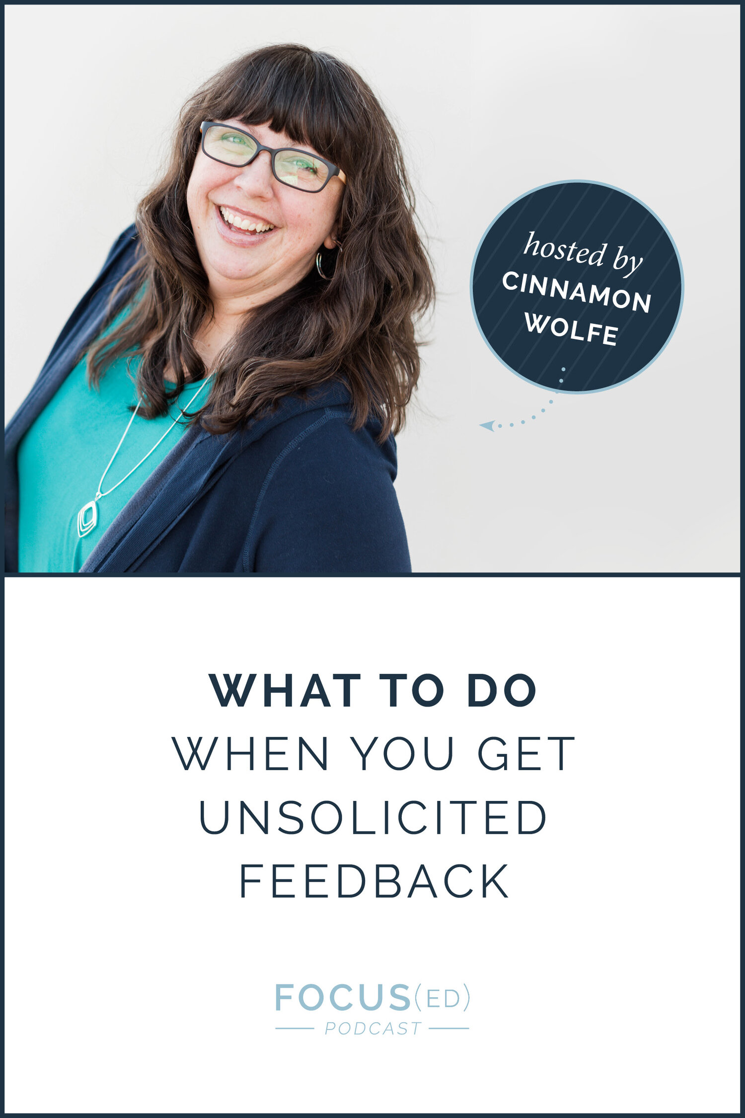 Focused Podcast with Cinnamon Wolfe: What to do when you get unsolicited feedback