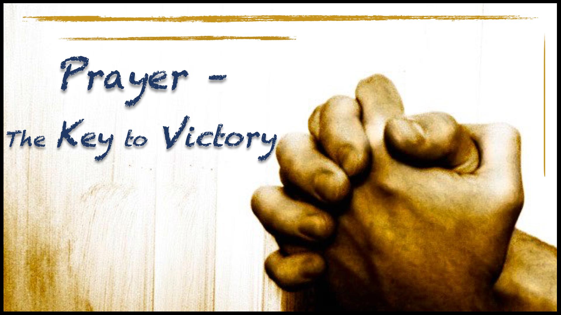 - Prayer - The Key to VictoryEphesians 4:10-20Rev. Dr. Bob VincentJune 30, 2019