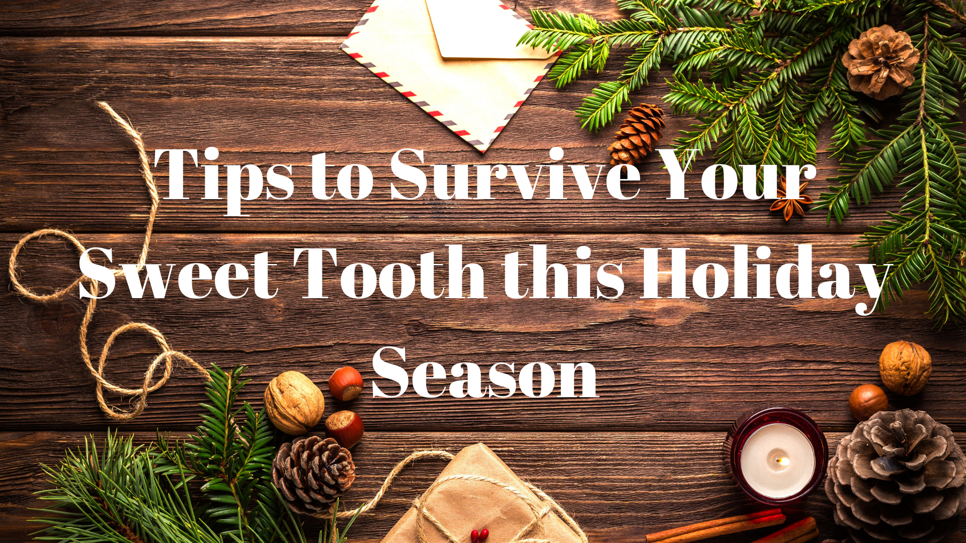 Tips to Surviving Your Sweet Tooth this Holiday Season.png