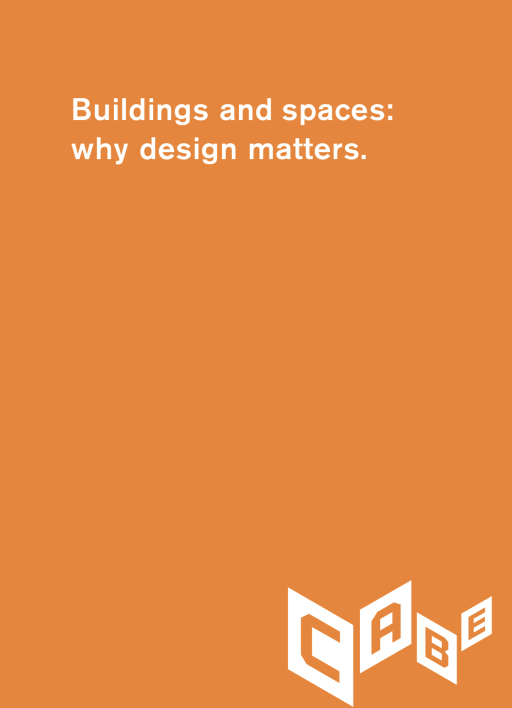 Buildings and spaces: why design matters, CABE, 2005