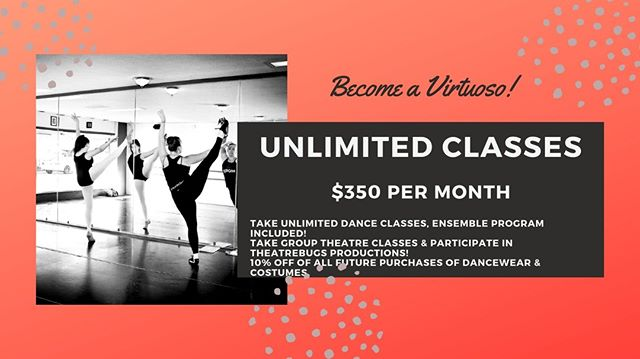 Introducing our new Virtuoso Program! Become a Virtuoso and get Unlimited Classes per week including classes in both our dance and acting program! Virtuosos also will receive 10% off on future purchases of dance wear and costumes!