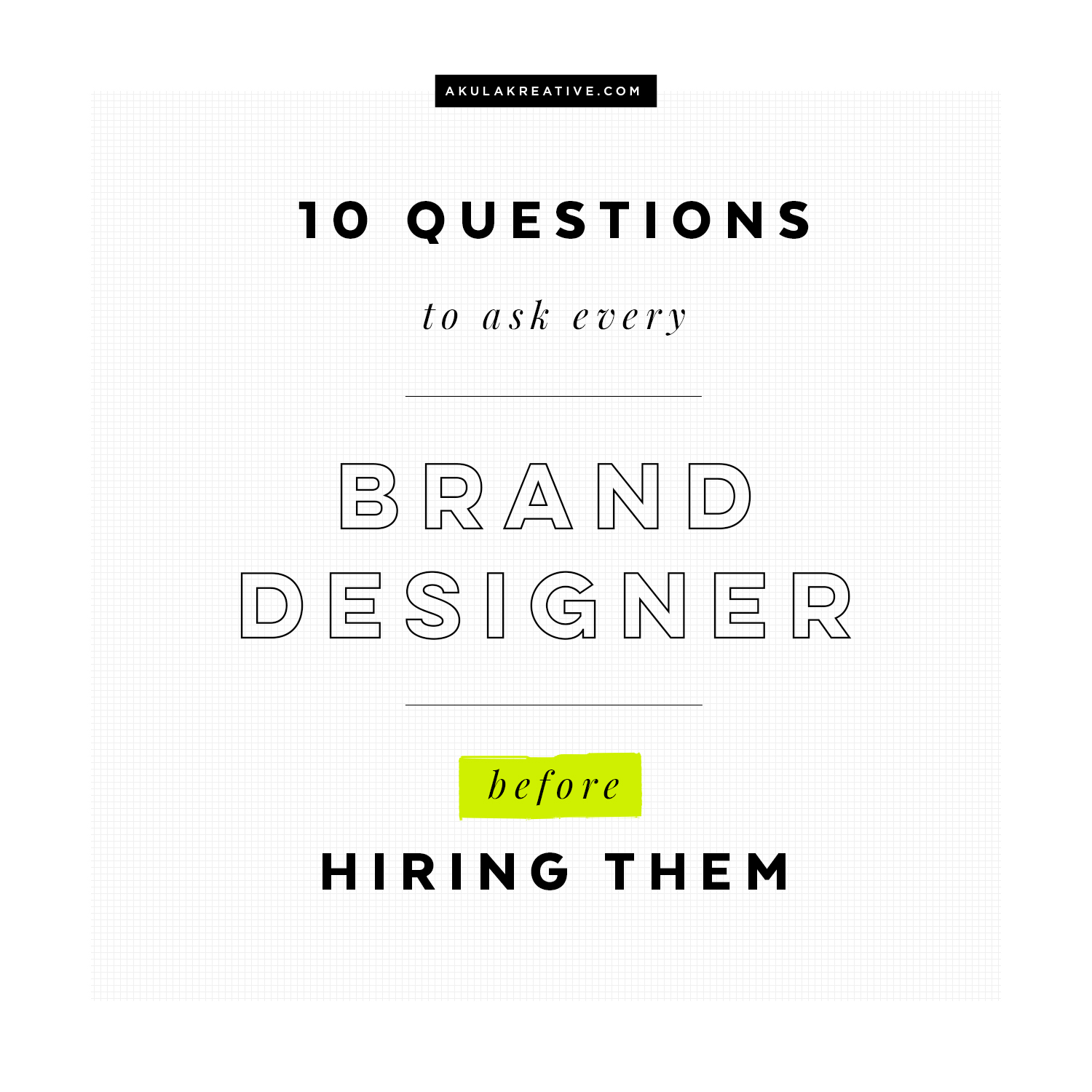10 Questions You Should Ask Every BRAND DESIGNER Before Hiring Them | akulakreative.com