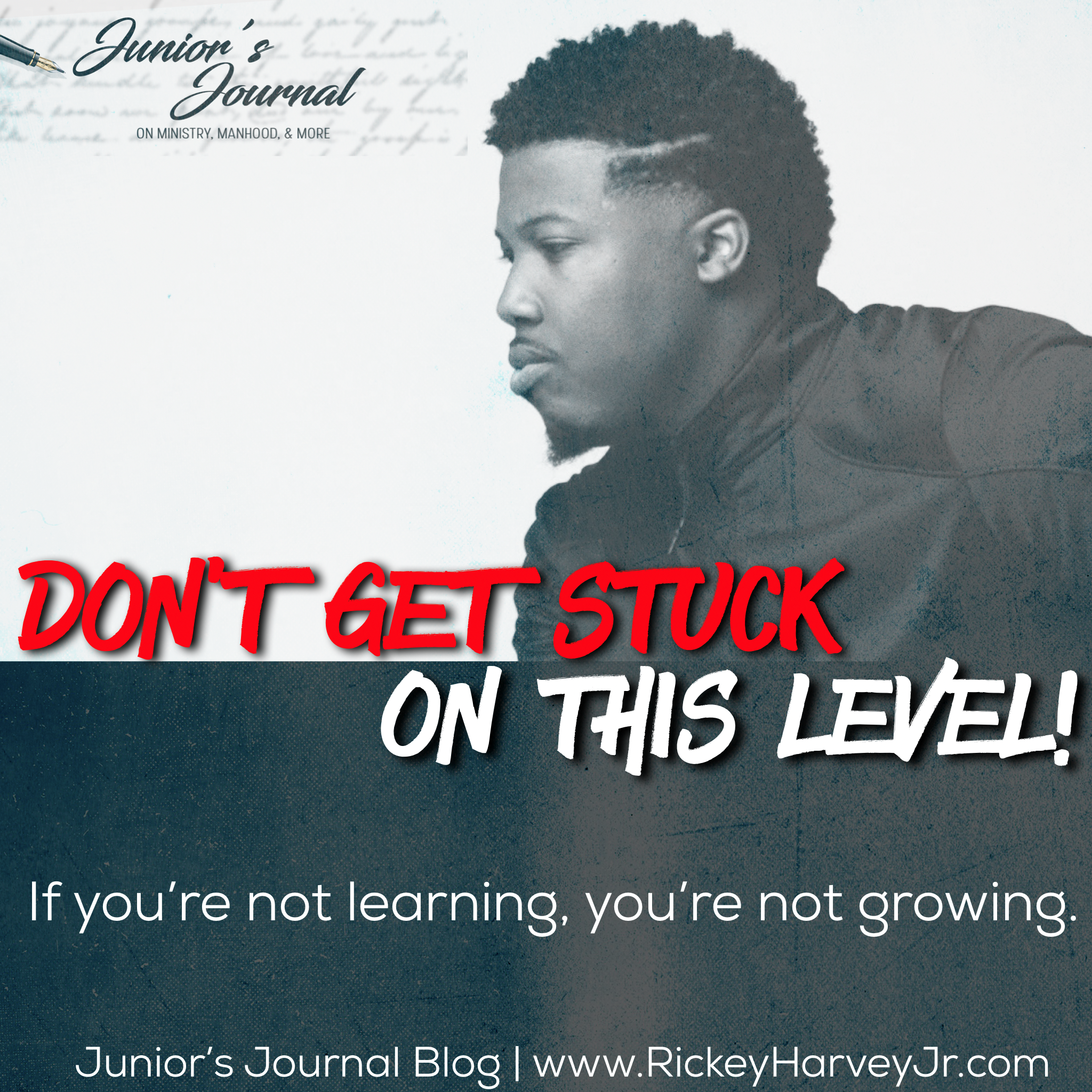 Junior's Journal Blog - Don't Get Stuck On This Level - Rickey Harvey, Jr.