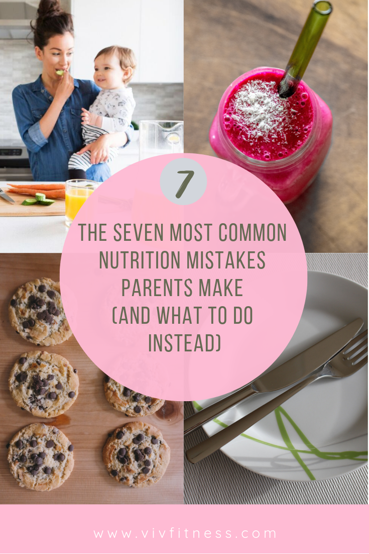 7 most common nutrition mistakes parents make AND what to do instead!