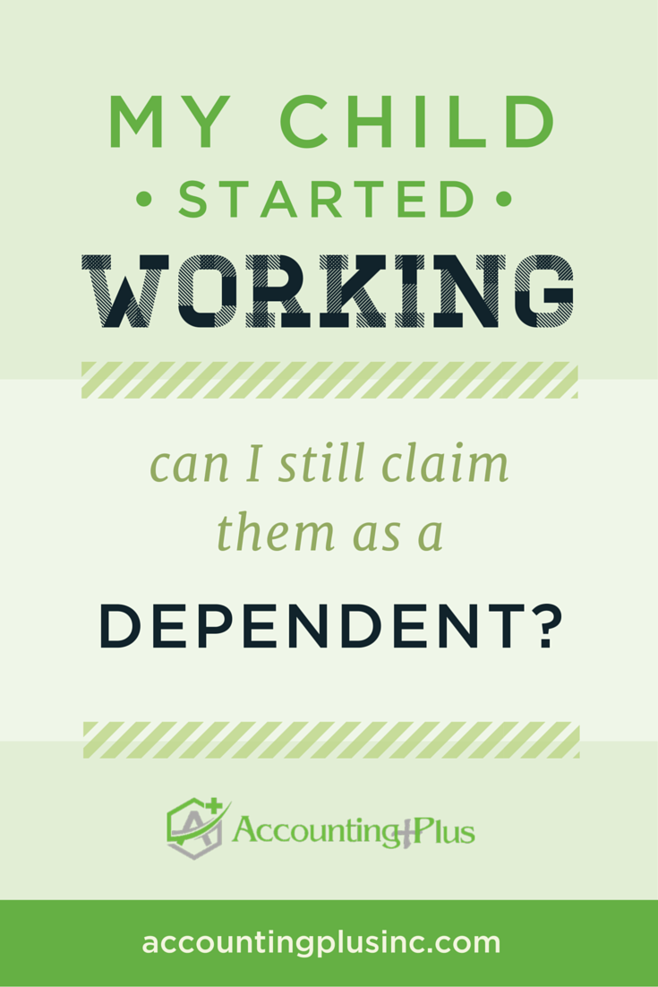 Content marketing for Accounting Plus: My Child Started Working. Can I Claim Them as a Dependent on My Tax Return?