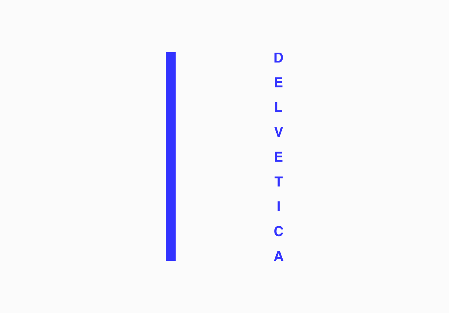 DELVETICA 1 Every identity comes from a collection of stories, experiences and a bar fight or two.