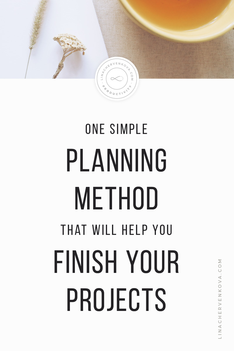 One-Simple-Planning-Method-That-Will-Help-You-Finish-Your-Projects-Every-Time-v2.jpg