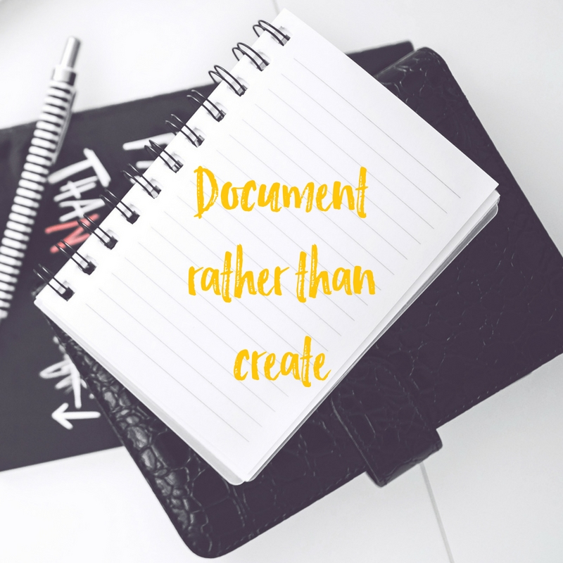 Document Rather Than Create