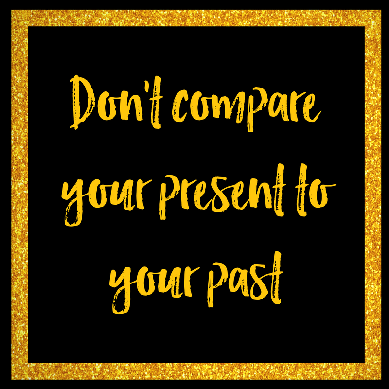 Don't Compare Your Present to Your Past - Cassandra Davis Coaching