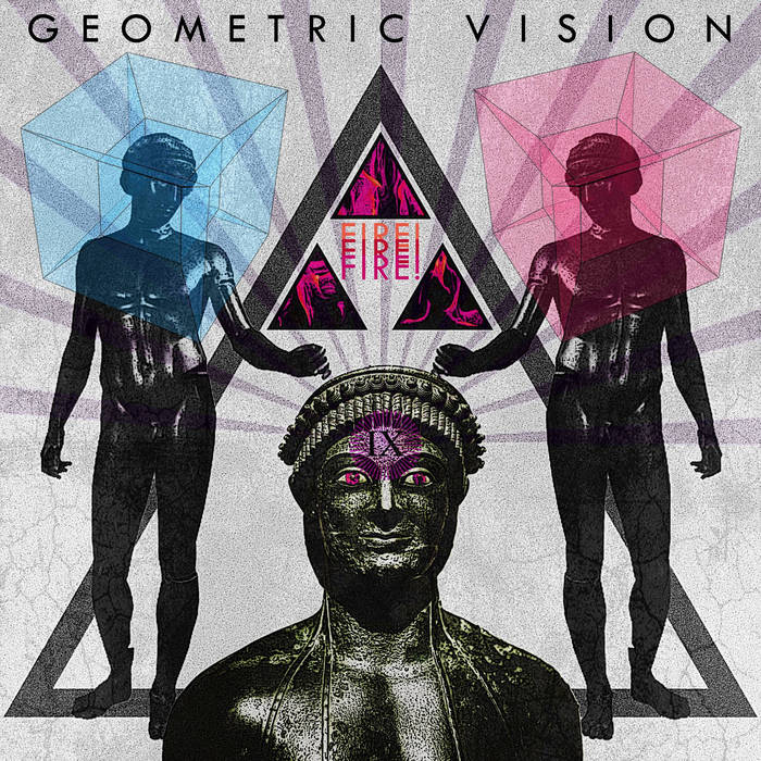 Geometic Vision - Fire! Fire! Fire!