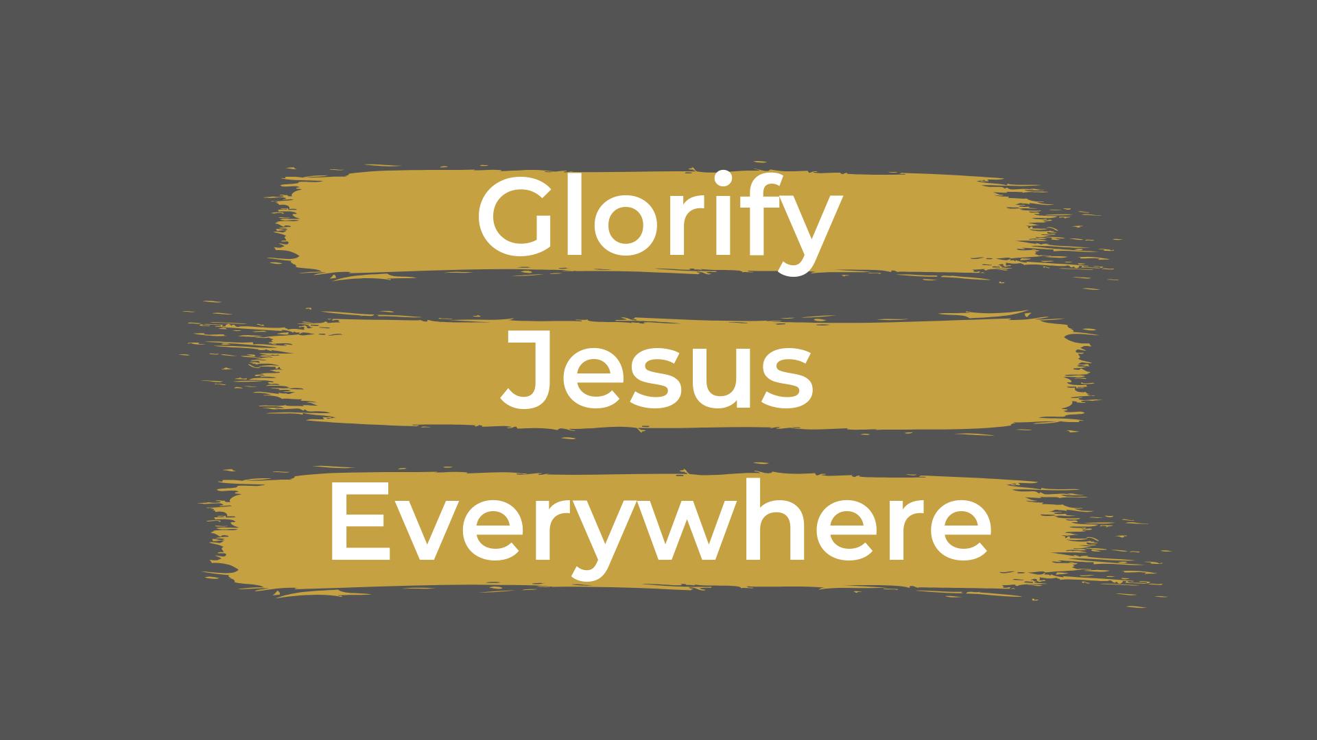 Glorify Jesus Everywhere (1).png