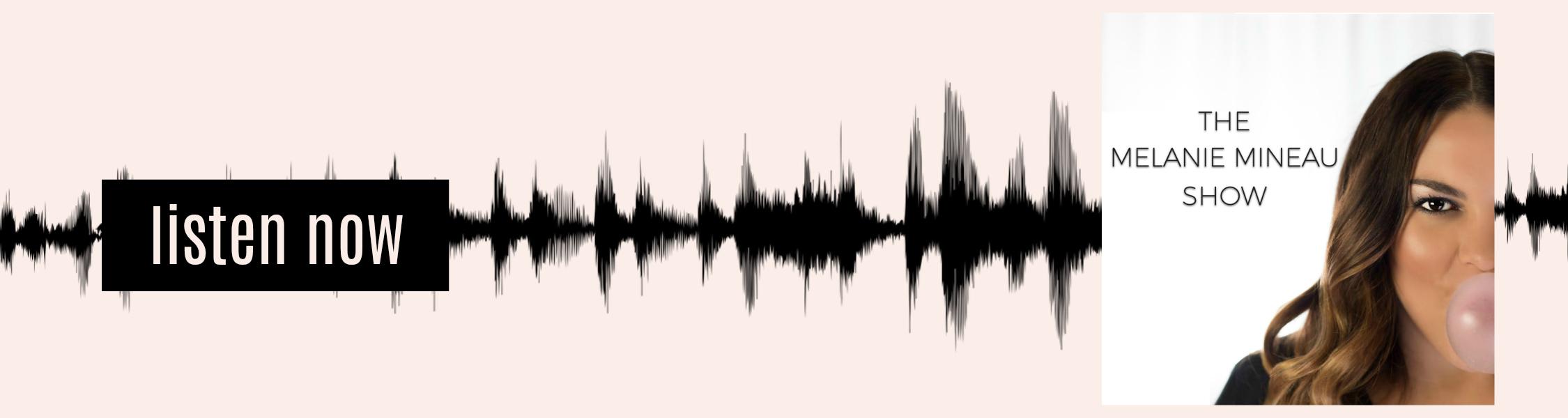 Listen Now Podcast Banner- Melanie Mineau.jpg