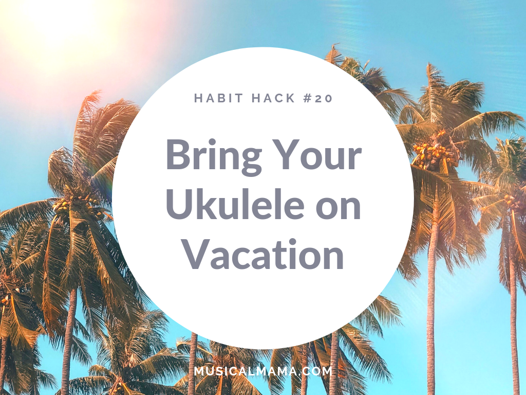 HH20_Bring Your Ukulele on Vacation.png