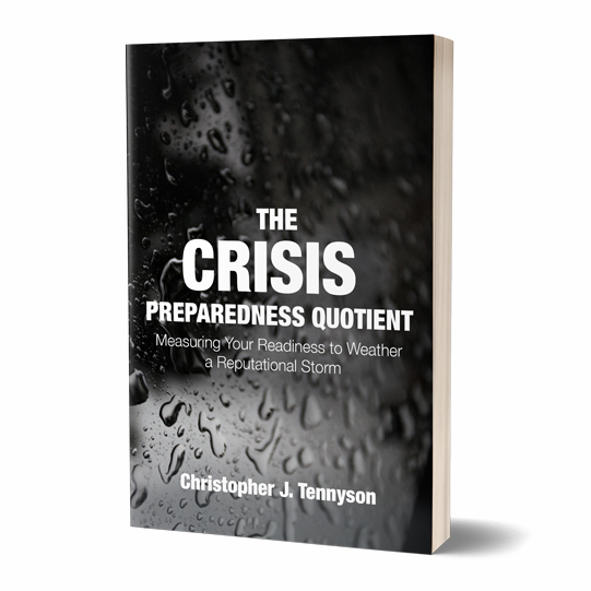 """OUR CRISIS COMMUNICATIONS APPROACH - We believe that a good crisis response plan is nowhere near enough in a time when trial by Twitter is the norm. In his new book """"The Crisis Preparedness Quotient,"""" our advisor Christopher J. Tennyson draws on decades of experience to provide a unique framework for organizations to assess their readiness for crisis before the next event threatening their reputation arises. Order your copy here."""