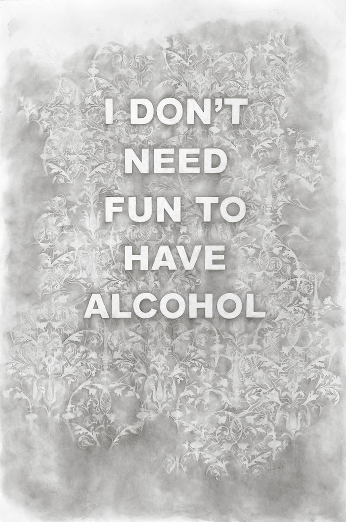 I Don't Need Fun To Have Alcohol , graphite on paper, 48 x 72 inches, 2016.