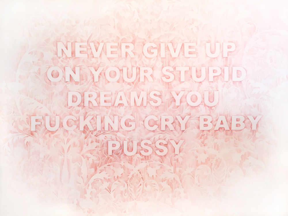 Never Give Up On Your Stupid Dreams You Fucking Crybaby Pussy , colored pencil on paper, 42 x 52 inches, 2016