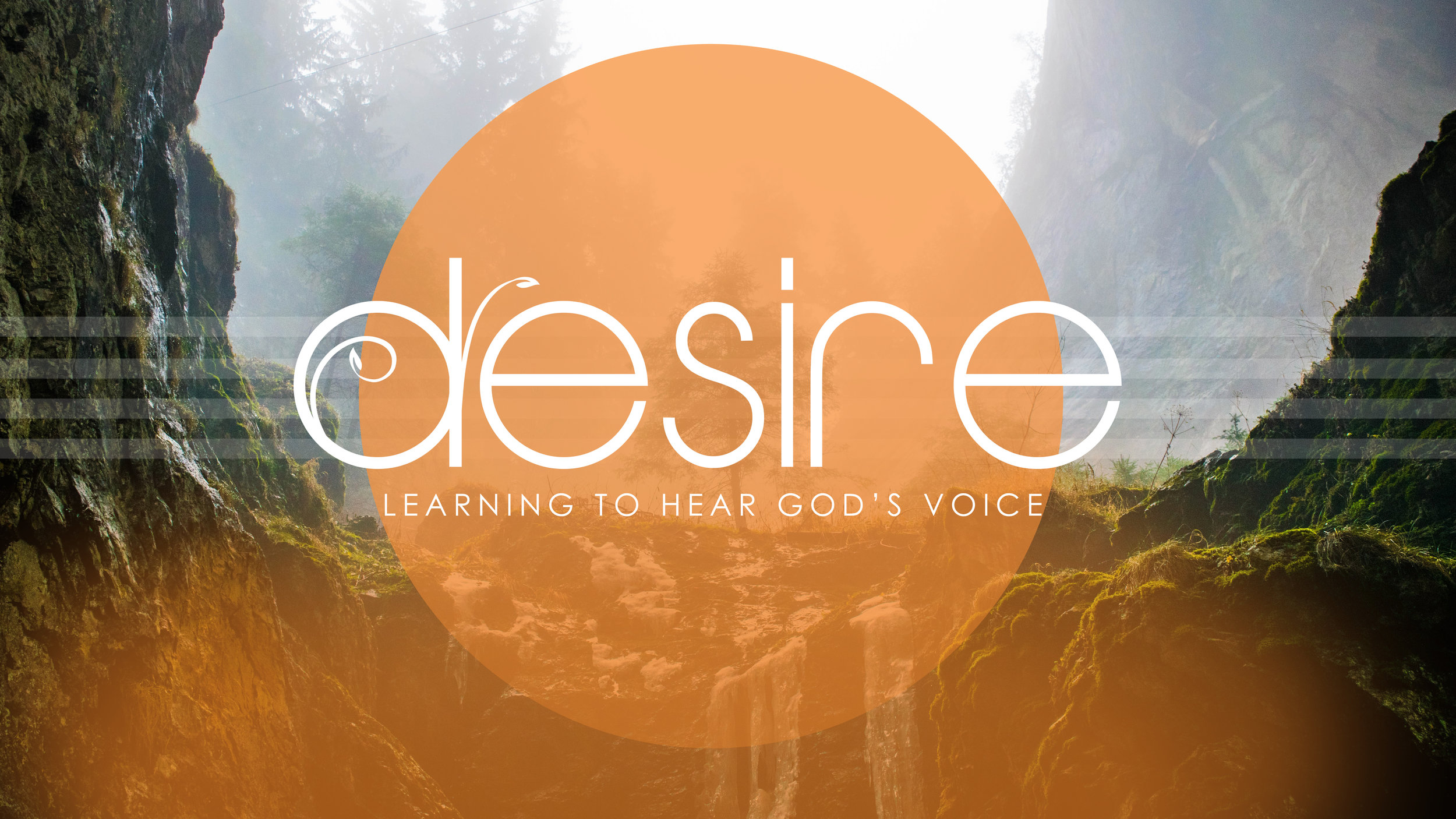 DESIRE, LEARNING TO HEAR GOD'S VOICE   AUGUST 16 & 17, 2019
