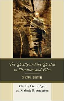 The Ghosted and The Ghostly: Spectral Identities (Rowman and Littlefield, 2013)