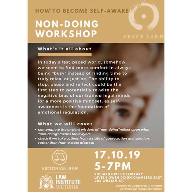 Happy Wednesday! Tomorrow (Thursday, 17/10) comes to the 2nd workshop of the 6-week series with VIC and LIV on how to cultivate self-awareness through a Non-Doing workshop.  Self-awareness is the first step to un-wire and re-wire any negative thought patterns, so we can develop a more healthy and more productive mindset, which will empower us to succeed.  The workshop starts at 5:15pm and finishes at 6:45pm.  Please RSVP through rsvp@vic.bar.com.au . . . #peacelab #VIC #LIV