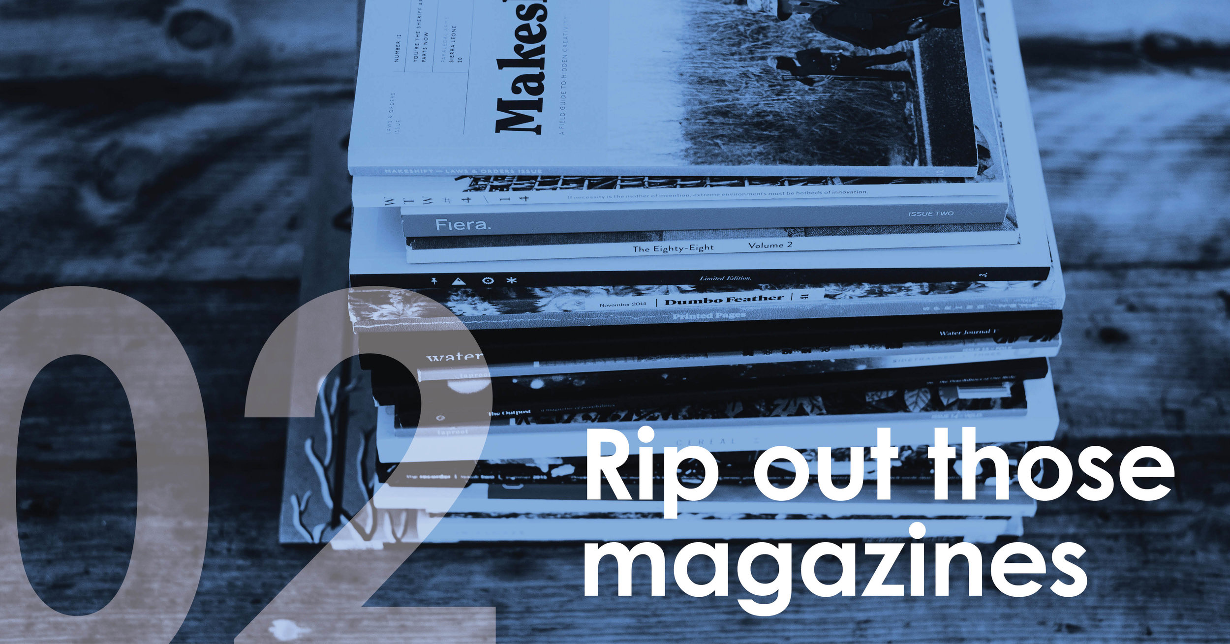 02. Rip out those magazines