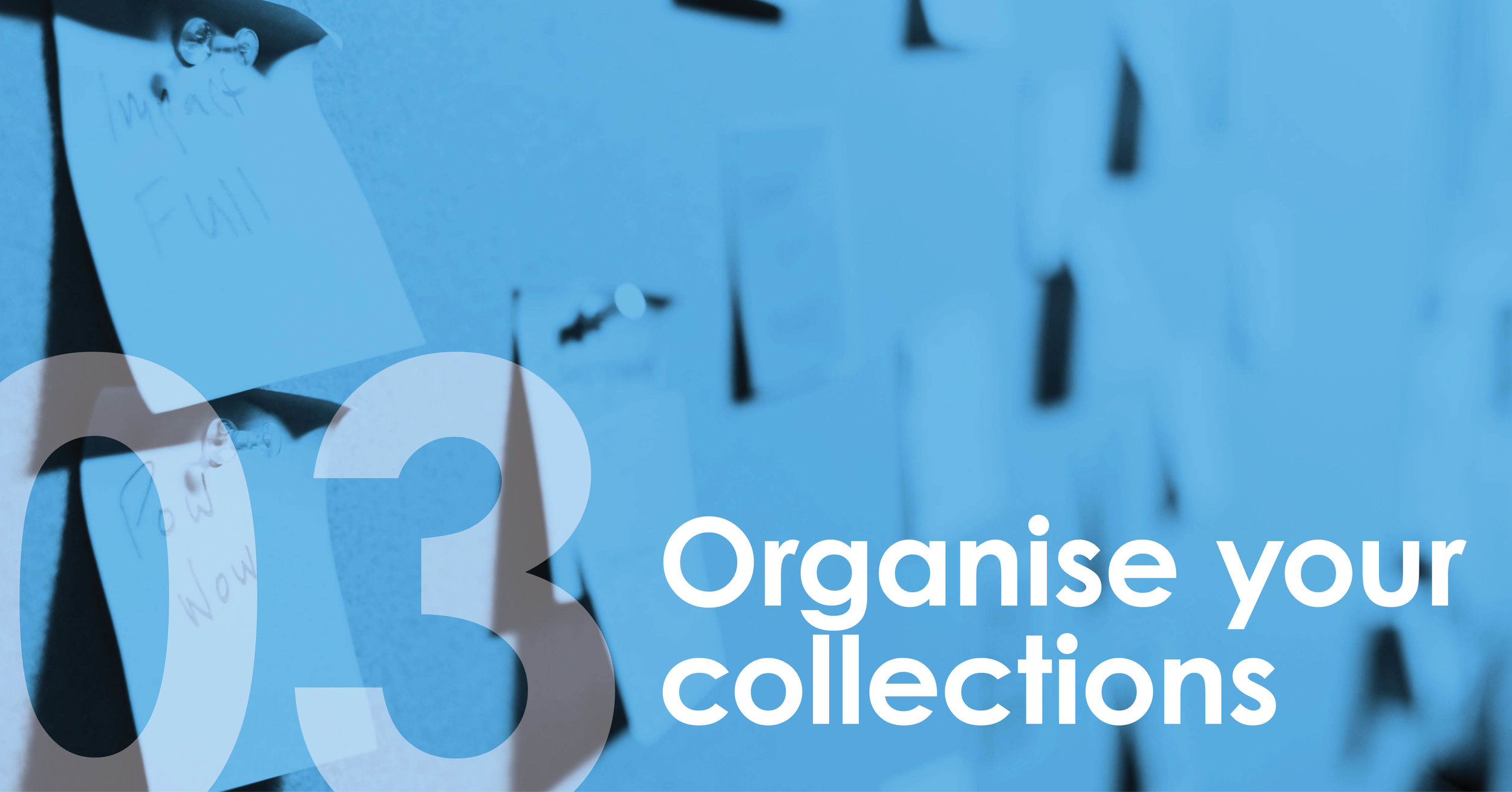 03. Organise your collections