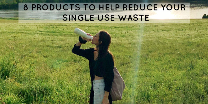 Eco Friendly Products - Ways to Reduce Your Single Use Waste