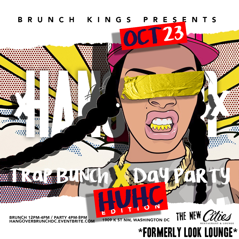 xHangover Brunchx : HUHC Edition   10/23/16 Brunch 1-4pm Party 4-8pm Cities (Fomerly Look Lounge) 1909 K St NW Washington, DC  HangoverBrunchDC.Eventbrite.com