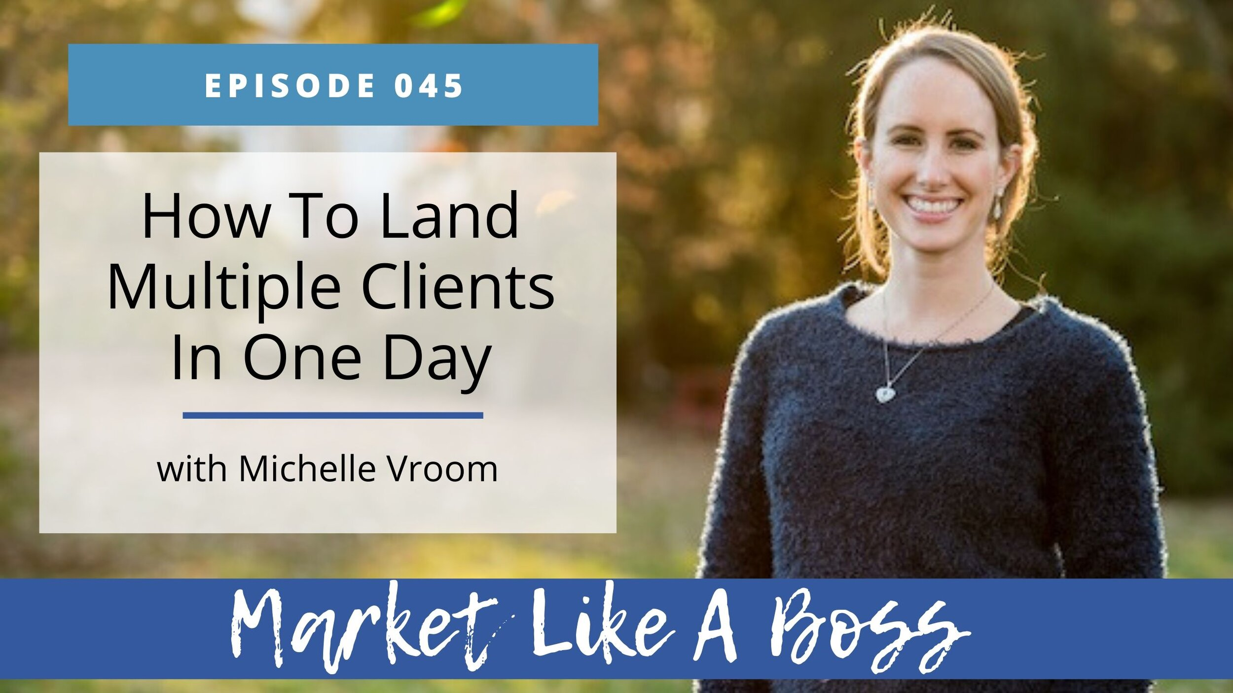 Episode 045 How To Land Multiple Clients In One Day Blog.jpg