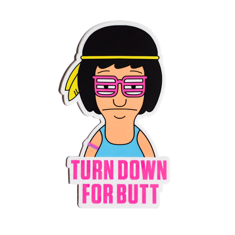 """Tina Belcher """"Turn Down For Butt"""" Sticker"""