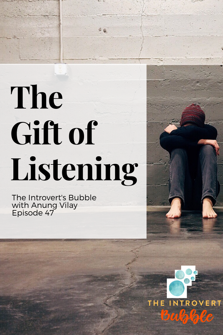 The gift of listening: The Introvert's Bubble Podcast episode 47