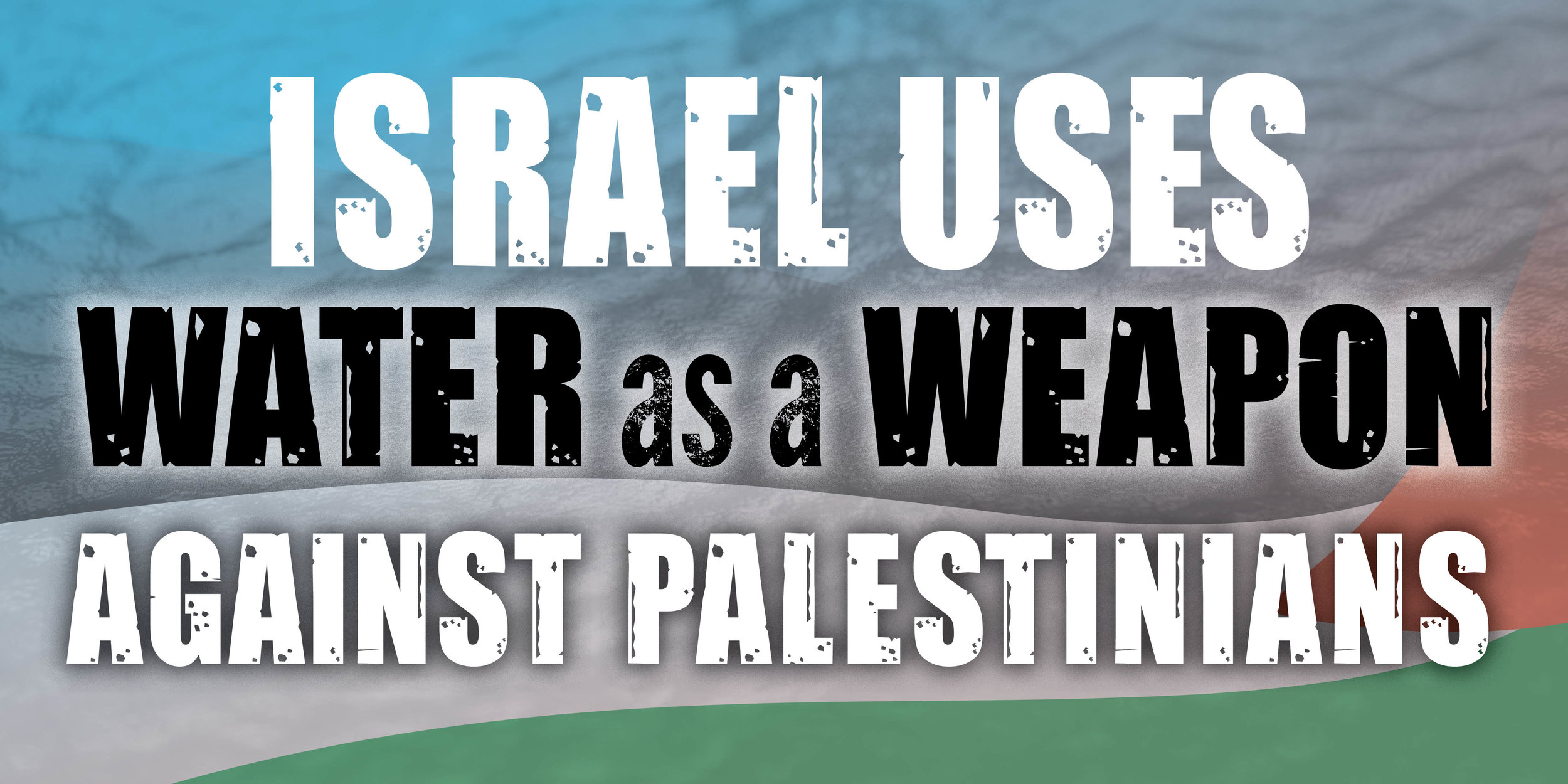 Alliance for Water Justice in Palestine. Banner, designed by Paul Normandia at Red Sun Press