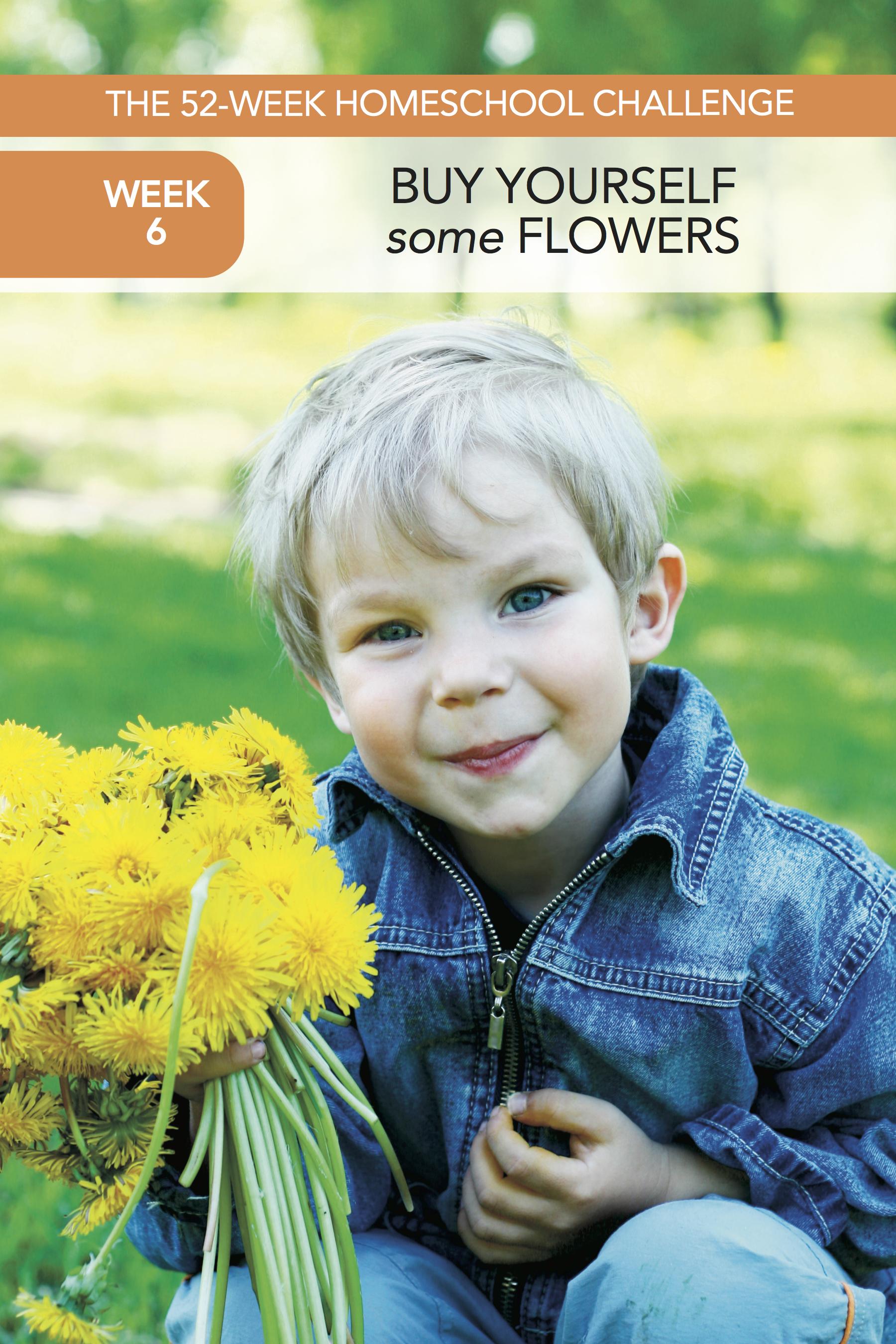 52 Weeks of Happier Homeschooling Week 6: Buy Yourself Some Flowers
