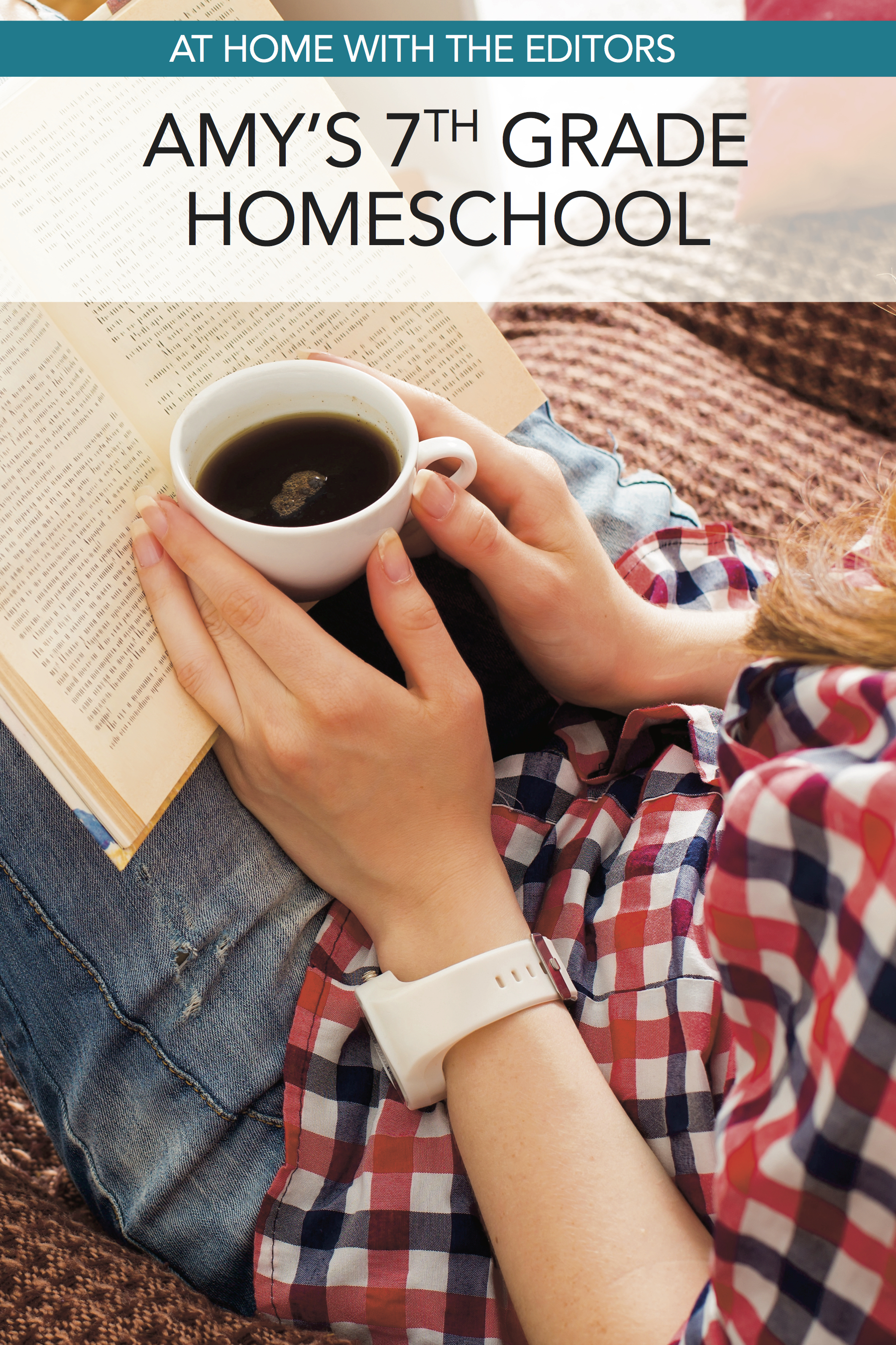 At Home with the Editors: Inside Amy's 7th Grade Homeschool
