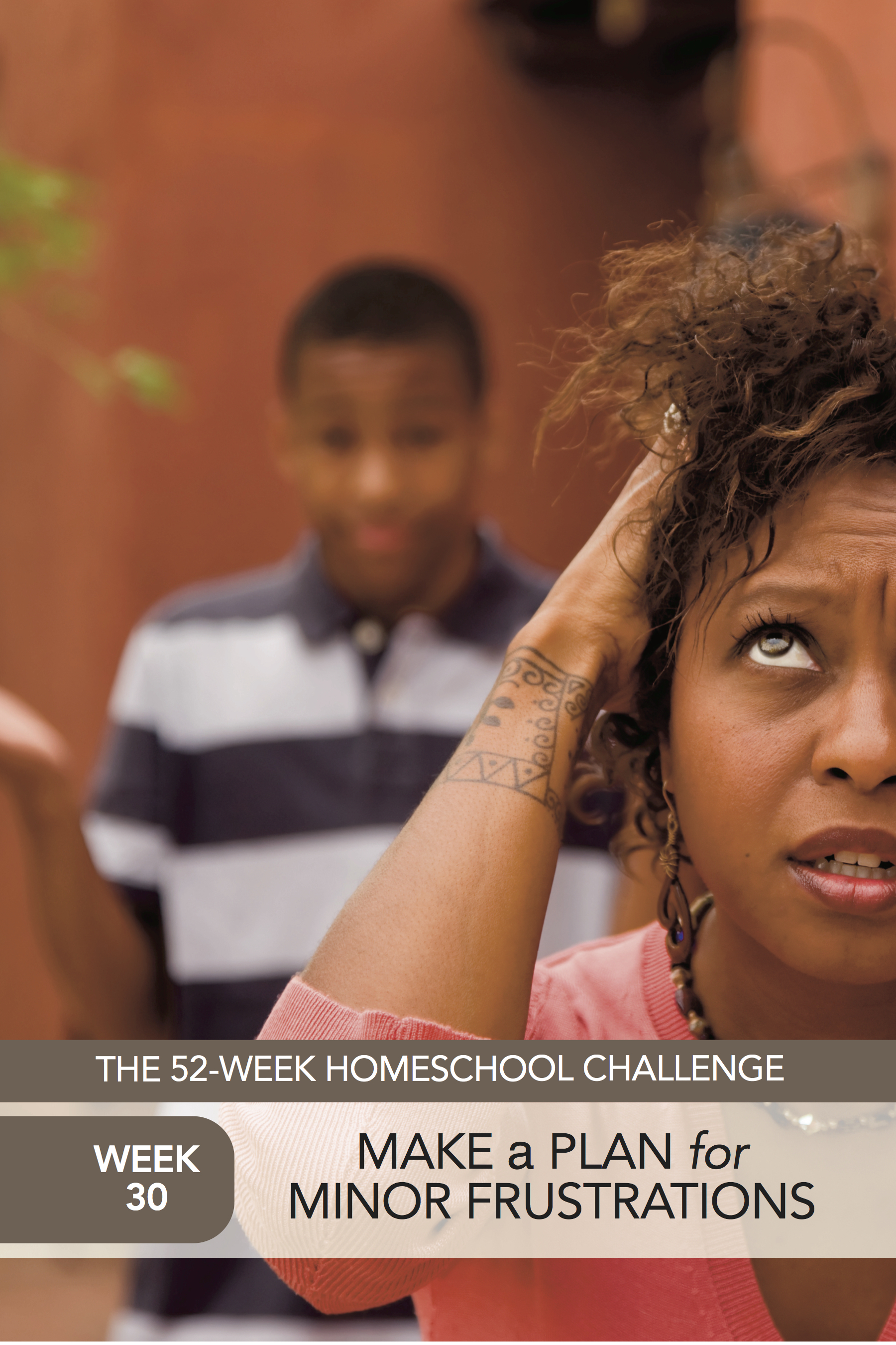 52 Weeks of Happier Homeschooling Week 30: Make a Plan for Minor Frustrations