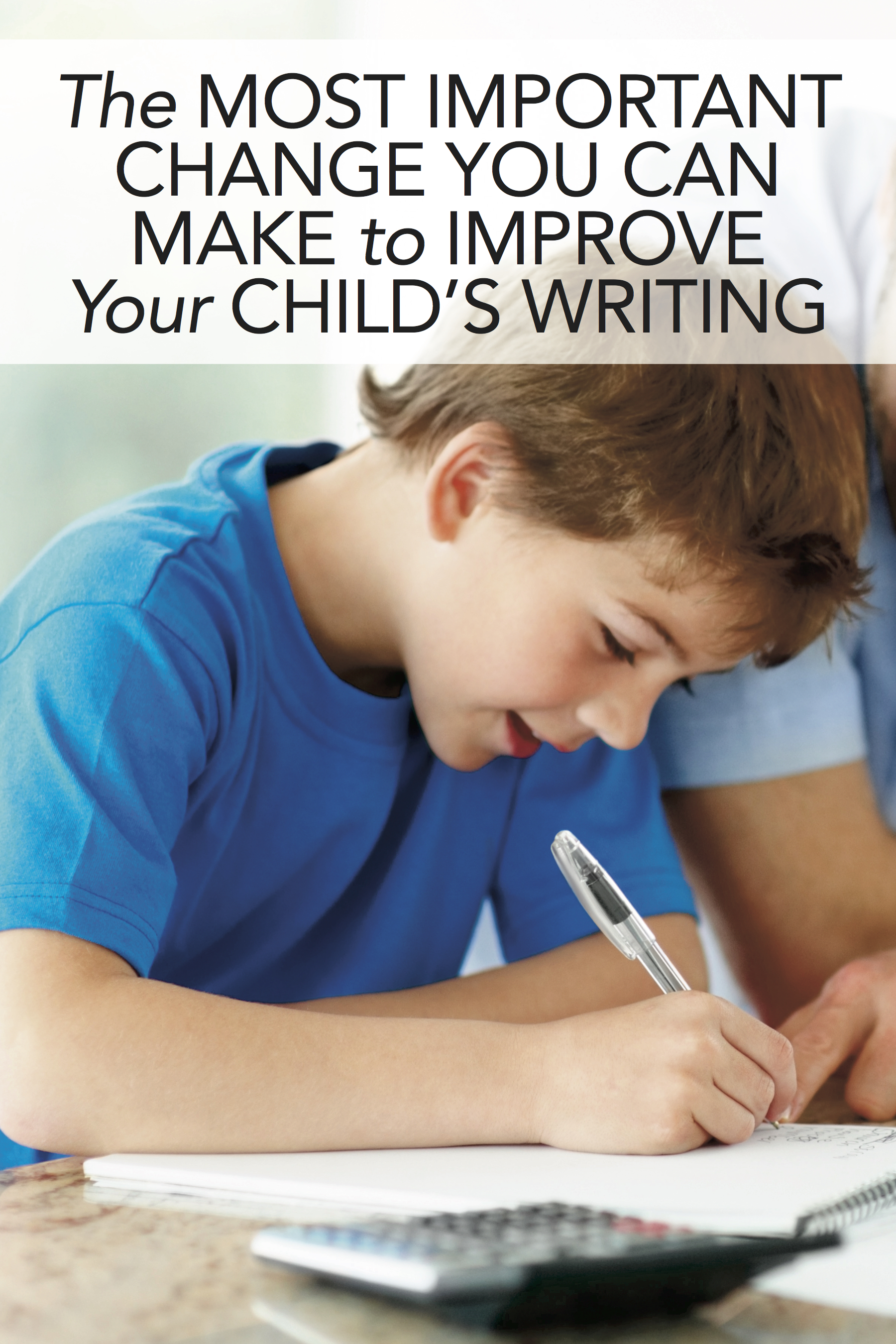 The Most Important Change You Can Make to Improve Your Child's Writing