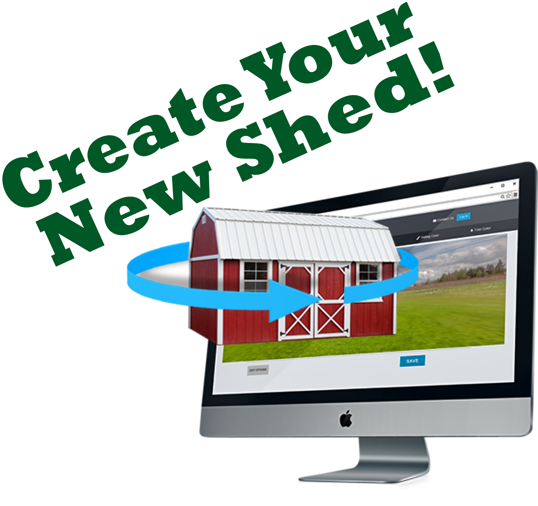 Create your own shed. Customize colors, options, add ons, windows, doors, and more!
