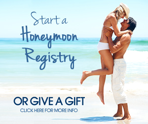 CLICK HERE TO START A HONEYMOON REGISTRY