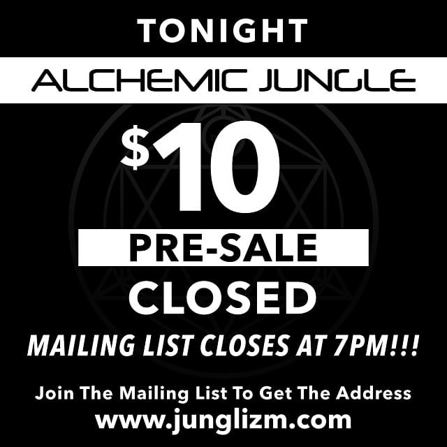 PRE-SALES ARE CLOSED CONTRARY TO THE PICTURE MAILING LIST IS RUNNING TIL 9:30PM. 1ST NATCH OF ADDRESSES WENT OUT ALREADY, LAST BATCH AT 9:30!! See you tonight in the Jungle!! #AlchemicJungle #indigobeehivecreative #JUNGLIZMCREW #JunglizmLosAngeles #JungleParty
