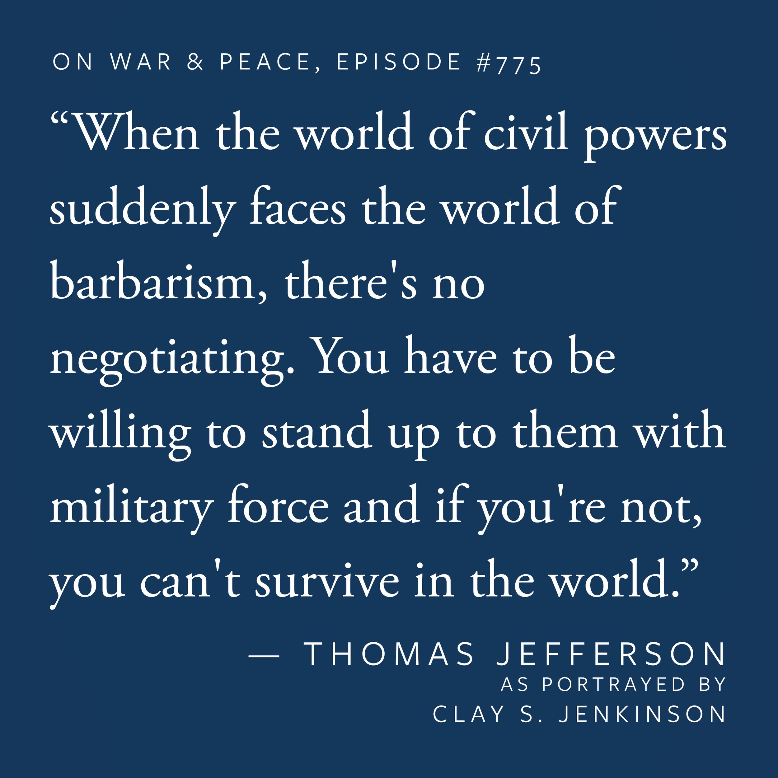 """""""When the world of civil powers suddenly faces the world of barbarism, there's no negotiating. You have to be willing to stand up to them with military force and if you're not, you can't survive in the world."""""""