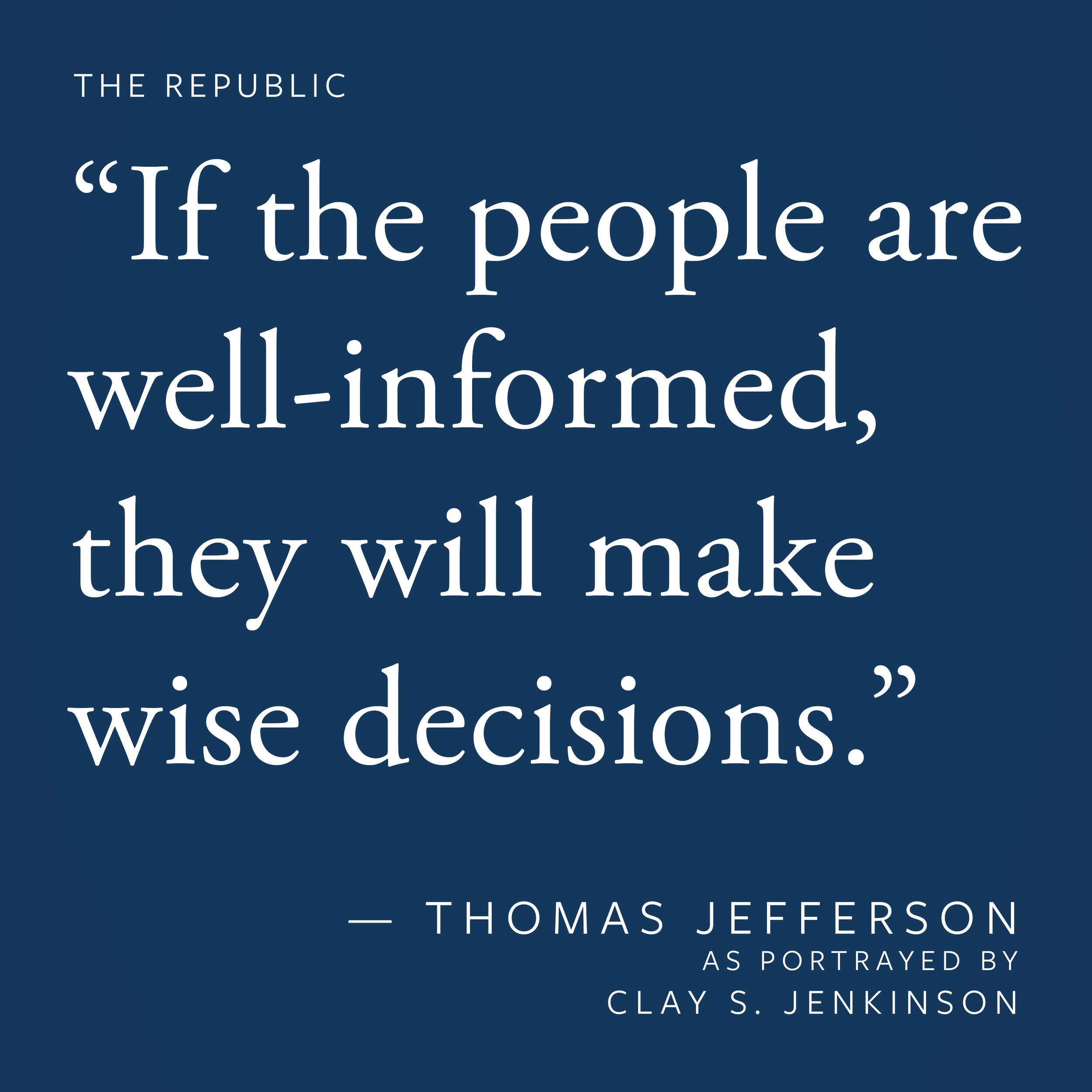 """""""If the people are well-informed, they will make wise decisions."""""""