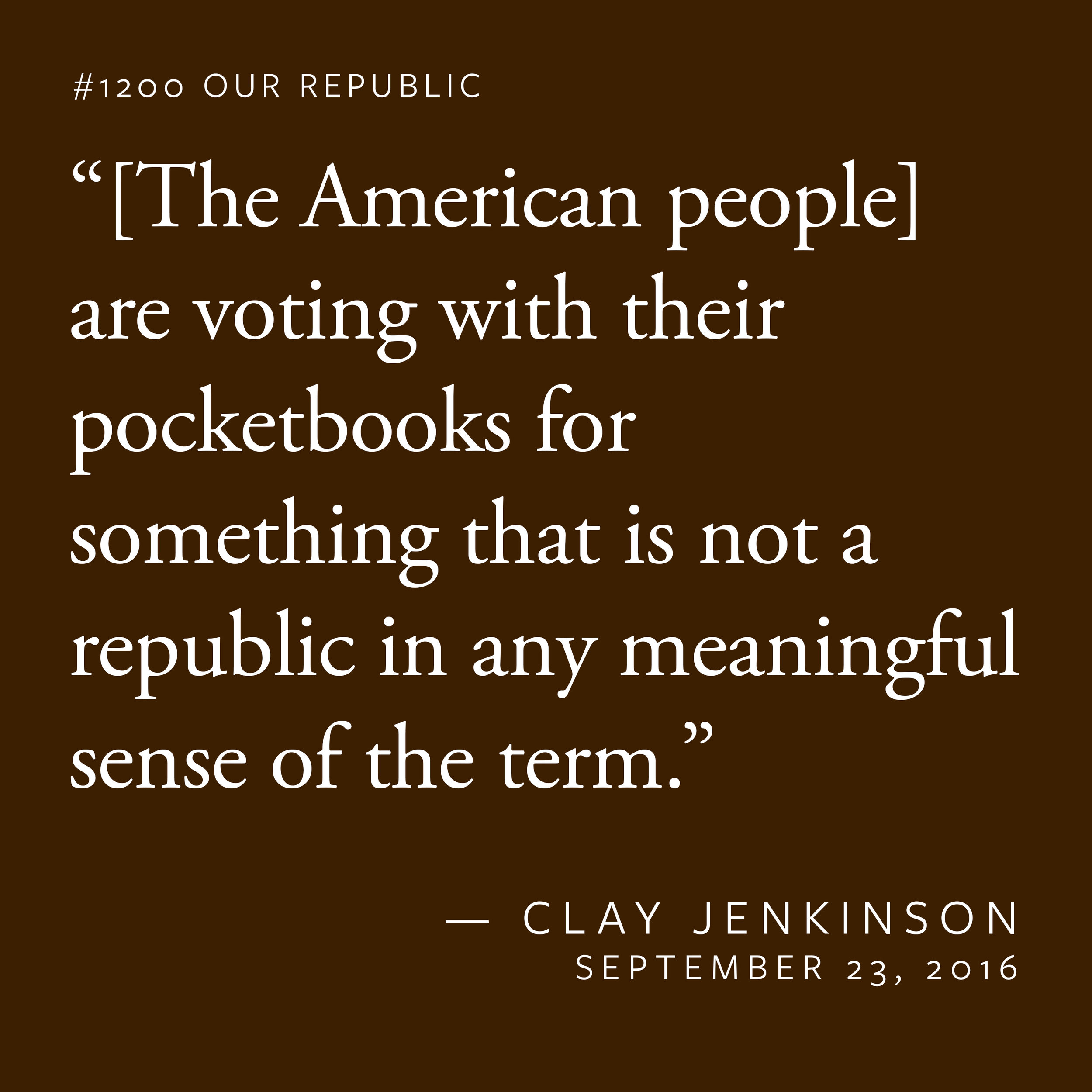 """""""[The American people] are voting with their pocketbooks for something that is not a republic in any meaningful sense of the term."""""""