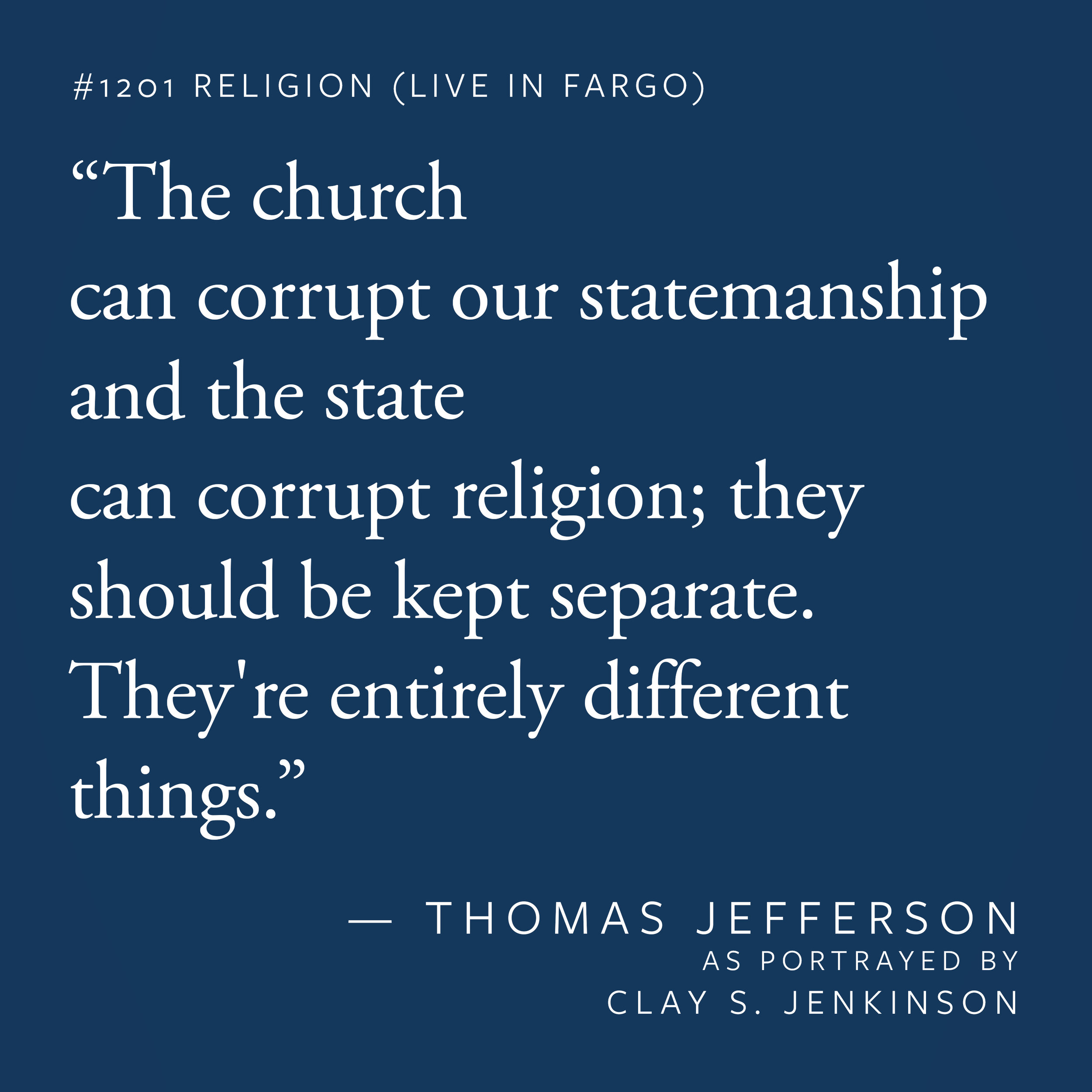 """""""The church can corrupt our statemanship and the state can corrupt religion; they should be kept separate. They're entirely different things."""""""
